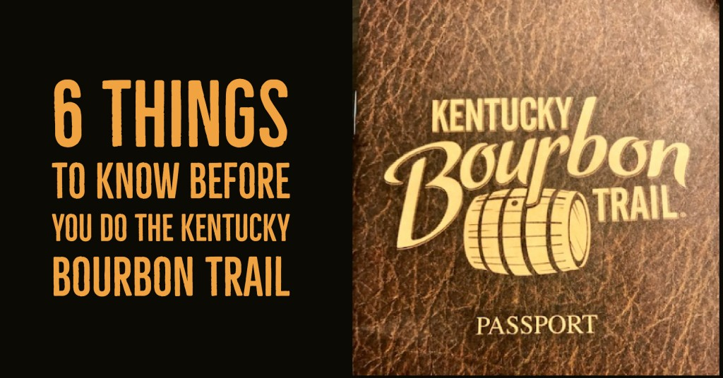 6 things to know before you do Kentucky Bourbon Trail